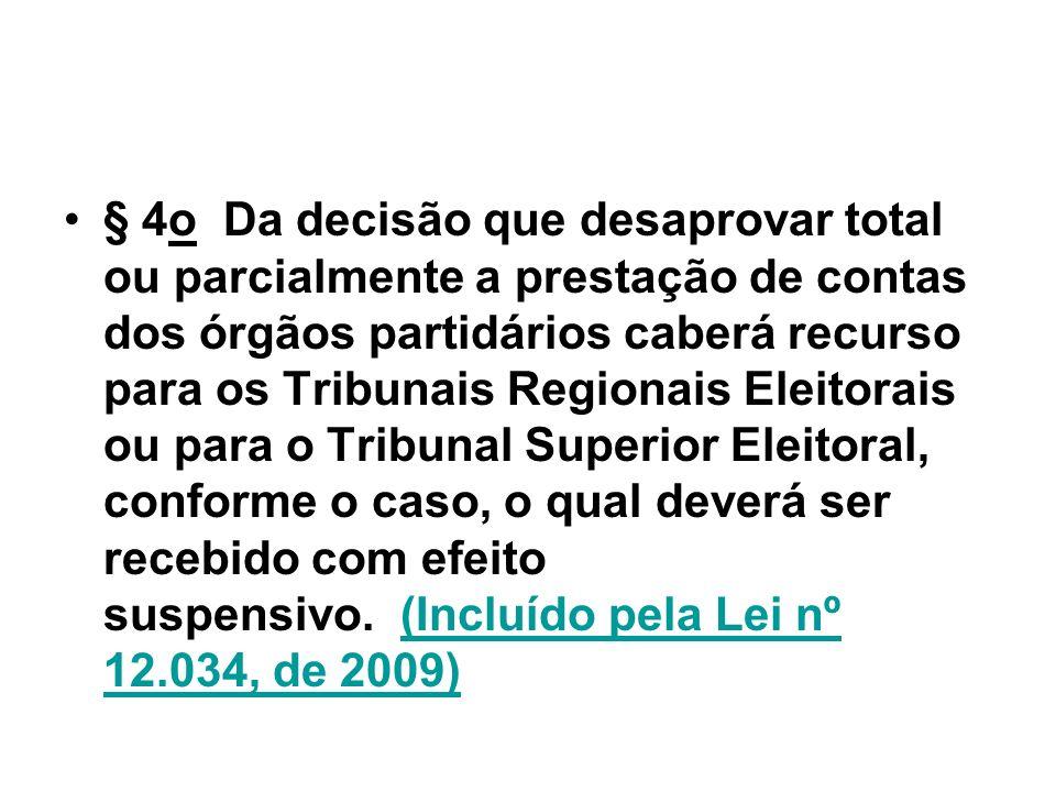§ 4o Da decisão que desaprovar total ou parcialmente a prestação de contas dos órgãos partidários caberá recurso para os Tribunais Regionais Eleitorai