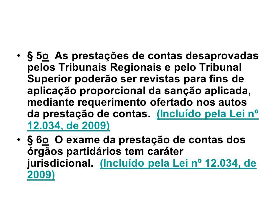§ 5o As prestações de contas desaprovadas pelos Tribunais Regionais e pelo Tribunal Superior poderão ser revistas para fins de aplicação proporcional