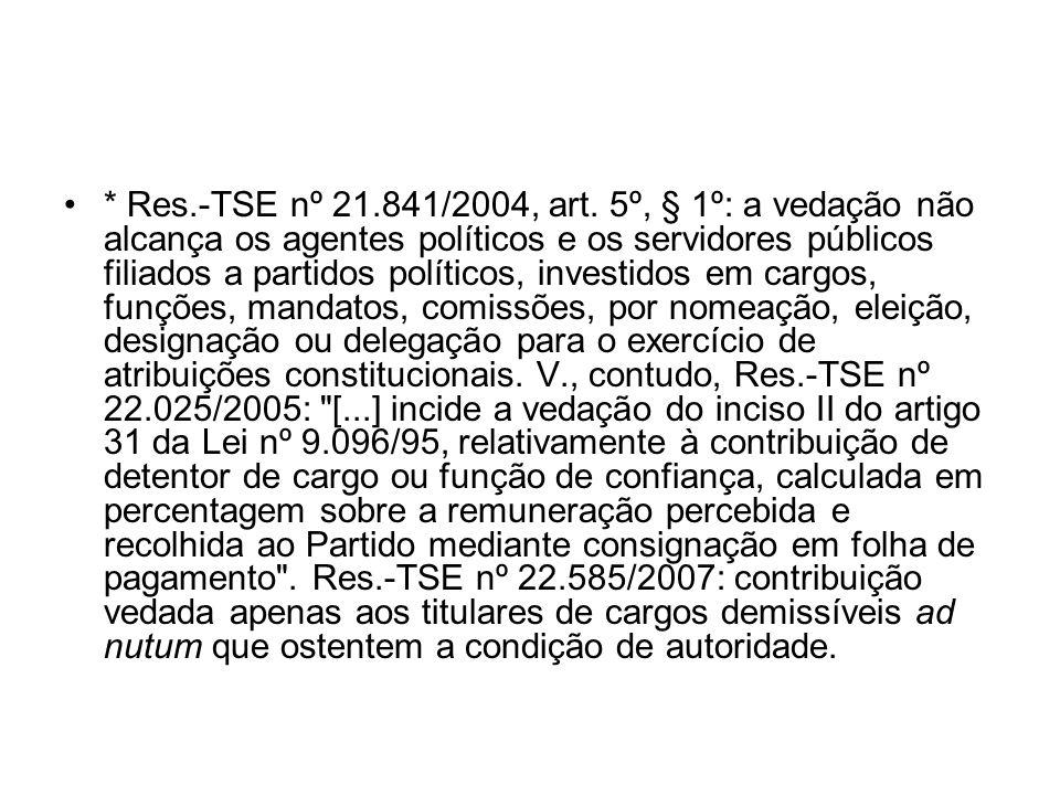 * Res.-TSE nº 21.841/2004, art. 5º, § 1º: a vedação não alcança os agentes políticos e os servidores públicos filiados a partidos políticos, investido