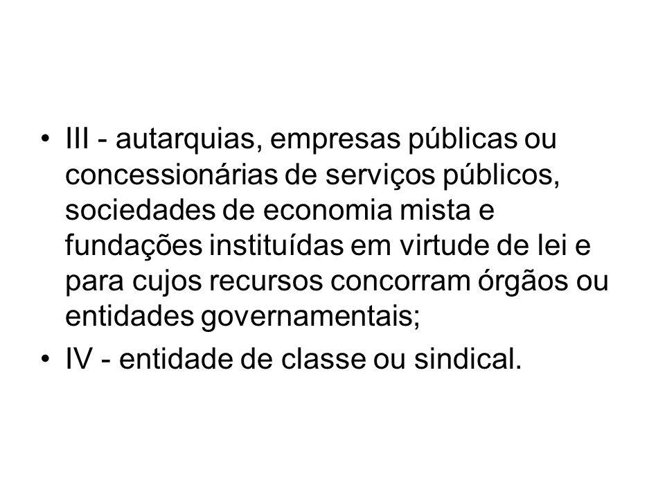 III - autarquias, empresas públicas ou concessionárias de serviços públicos, sociedades de economia mista e fundações instituídas em virtude de lei e