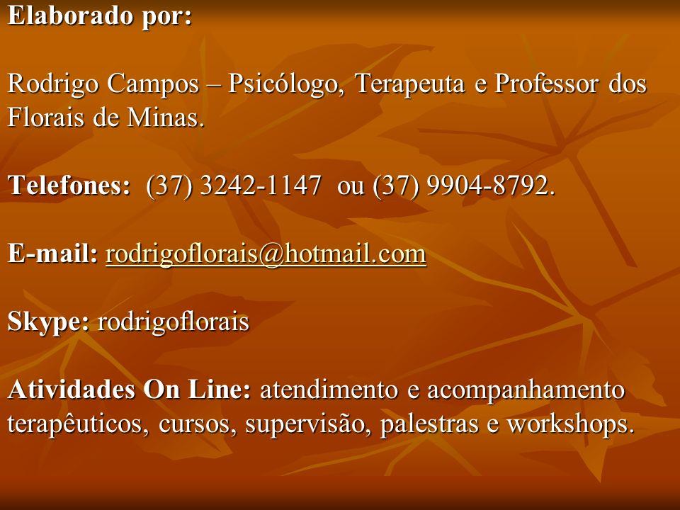 Elaborado por: Rodrigo Campos – Psicólogo, Terapeuta e Professor dos Florais de Minas. Telefones: (37) 3242-1147 ou (37) 9904-8792. E-mail: rodrigoflo