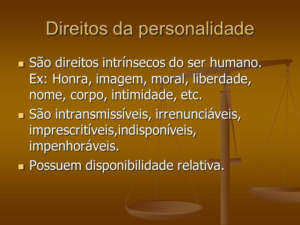 Direitos da personalidade São direitos intrínsecos do ser humano. Ex: Honra, imagem, moral, liberdade, nome, corpo, intimidade, etc. São direitos intr