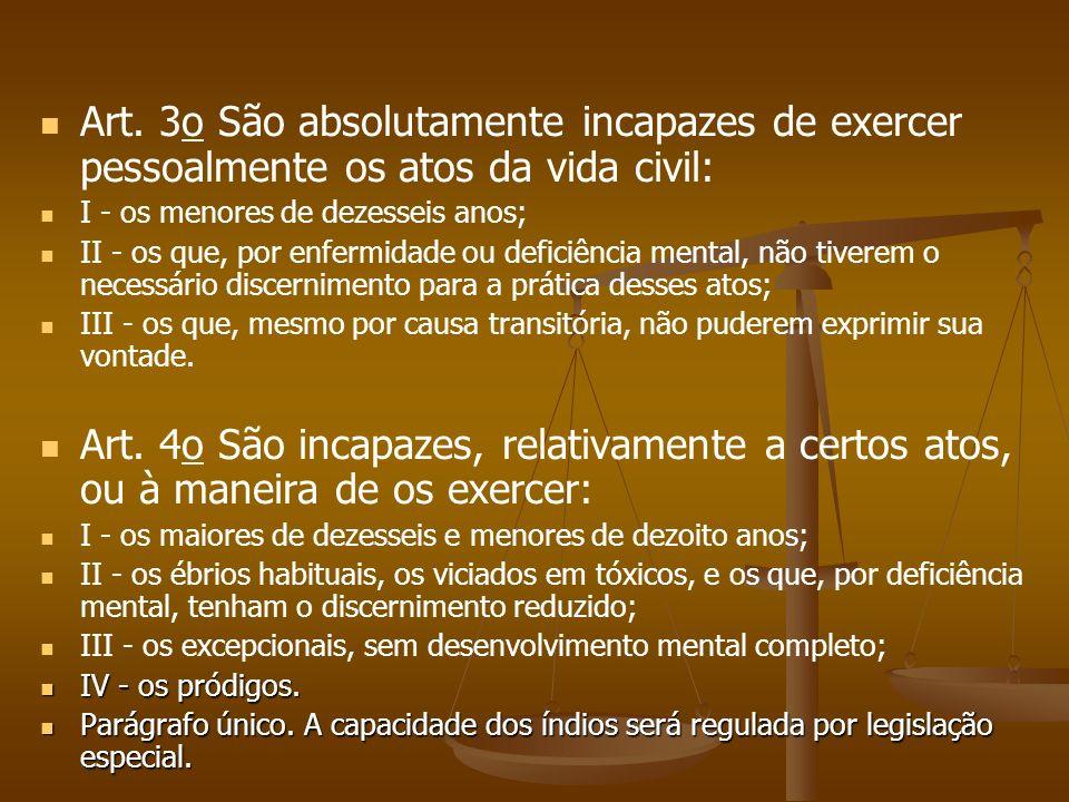 Art. 3o São absolutamente incapazes de exercer pessoalmente os atos da vida civil: I - os menores de dezesseis anos; II - os que, por enfermidade ou d