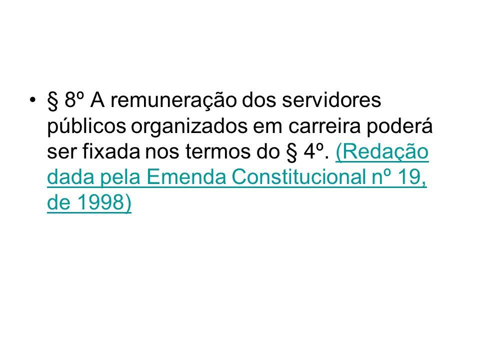 § 8º A remuneração dos servidores públicos organizados em carreira poderá ser fixada nos termos do § 4º. (Redação dada pela Emenda Constitucional nº 1