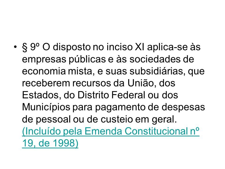 § 9º O disposto no inciso XI aplica-se às empresas públicas e às sociedades de economia mista, e suas subsidiárias, que receberem recursos da União, d