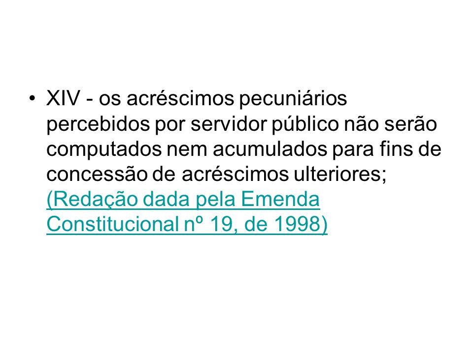 XIV - os acréscimos pecuniários percebidos por servidor público não serão computados nem acumulados para fins de concessão de acréscimos ulteriores; (