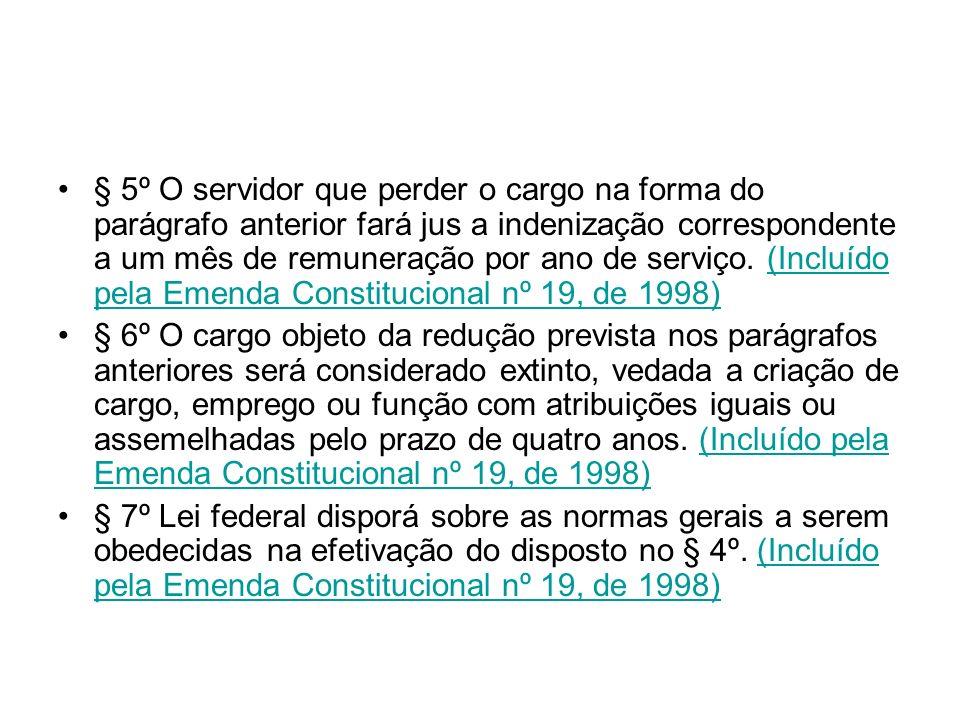 § 5º O servidor que perder o cargo na forma do parágrafo anterior fará jus a indenização correspondente a um mês de remuneração por ano de serviço. (I