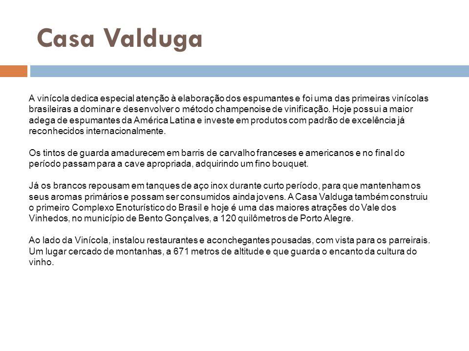 Casa Valduga A vinícola dedica especial atenção à elaboração dos espumantes e foi uma das primeiras vinícolas brasileiras a dominar e desenvolver o mé