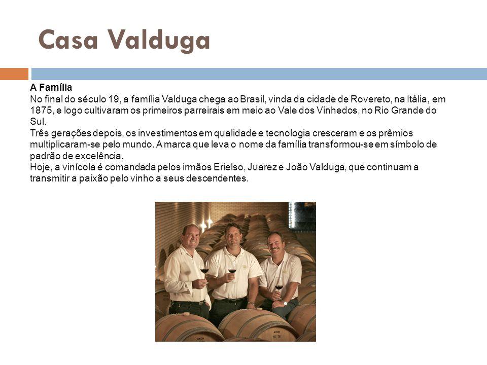 Casa Valduga A Família No final do século 19, a família Valduga chega ao Brasil, vinda da cidade de Rovereto, na Itália, em 1875, e logo cultivaram os