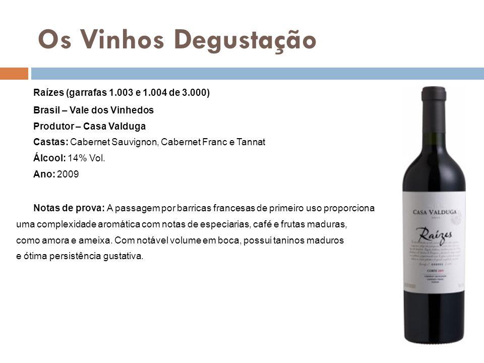 Os Vinhos Degustação Raízes (garrafas 1.003 e 1.004 de 3.000) Brasil – Vale dos Vinhedos Produtor – Casa Valduga Castas: Cabernet Sauvignon, Cabernet