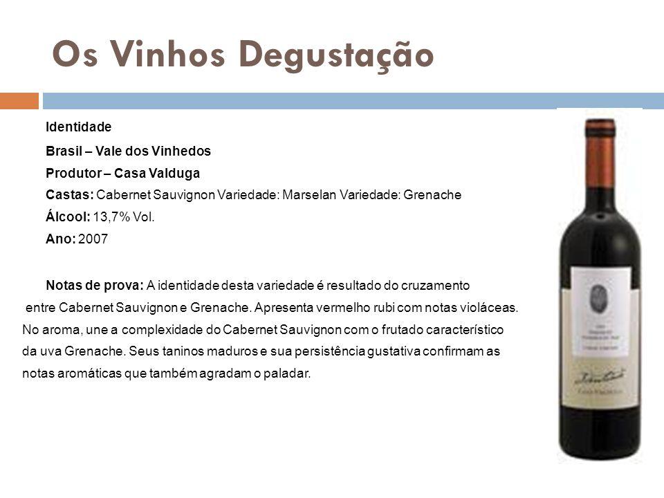 Os Vinhos Degustação Identidade Brasil – Vale dos Vinhedos Produtor – Casa Valduga Castas: Cabernet Sauvignon Variedade: Marselan Variedade: Grenache
