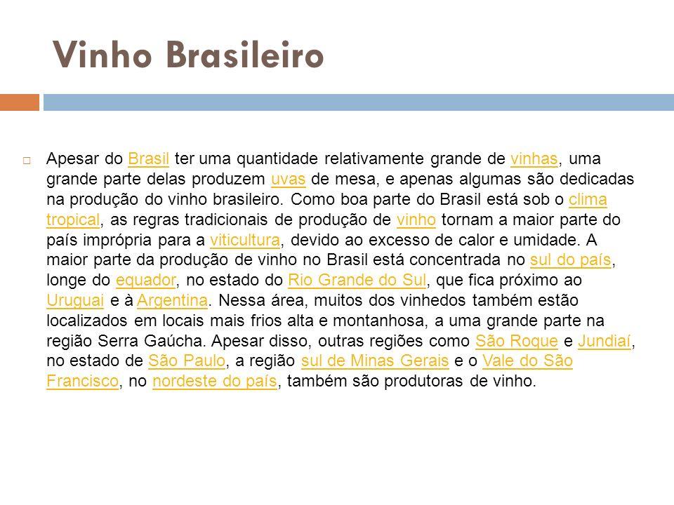 Vinho Brasileiro Apesar do Brasil ter uma quantidade relativamente grande de vinhas, uma grande parte delas produzem uvas de mesa, e apenas algumas sã