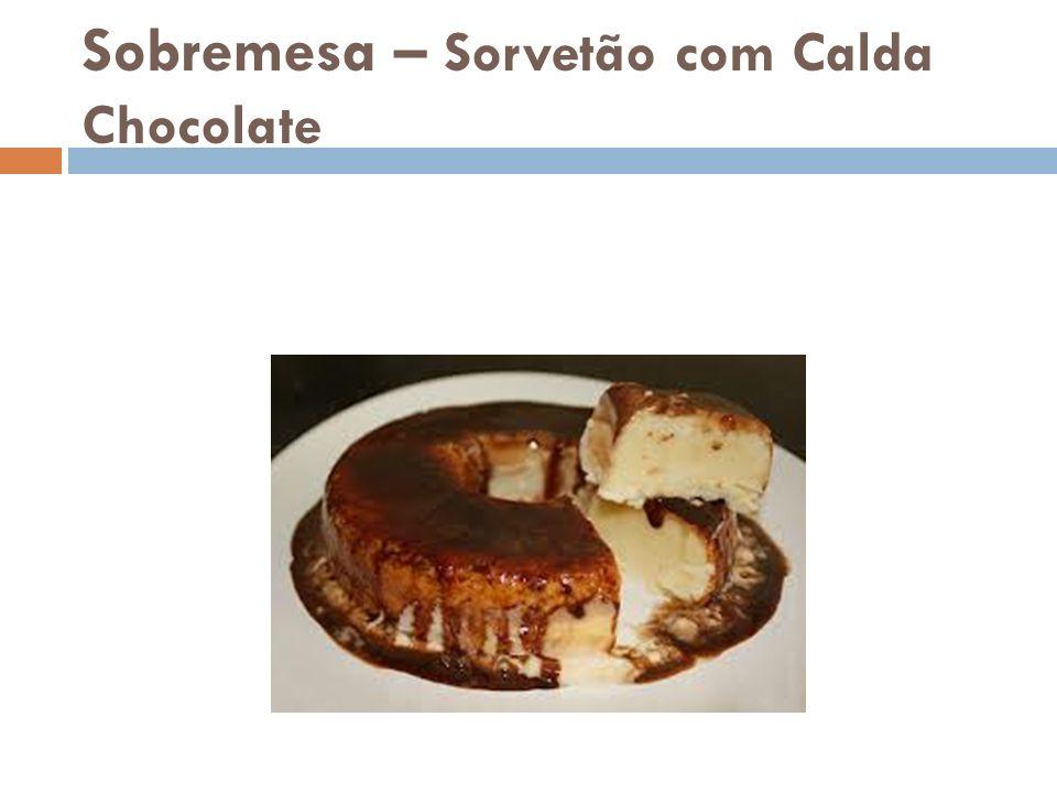 Sobremesa – Sorvetão com Calda Chocolate