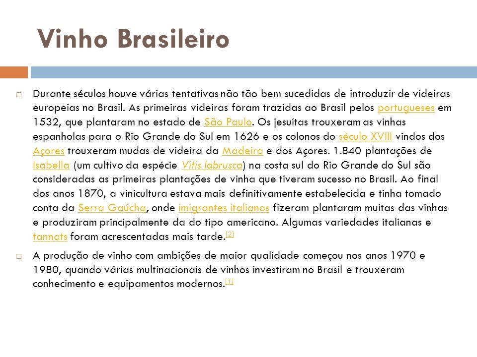 Vinho Brasileiro Durante séculos houve várias tentativas não tão bem sucedidas de introduzir de videiras europeias no Brasil. As primeiras videiras fo