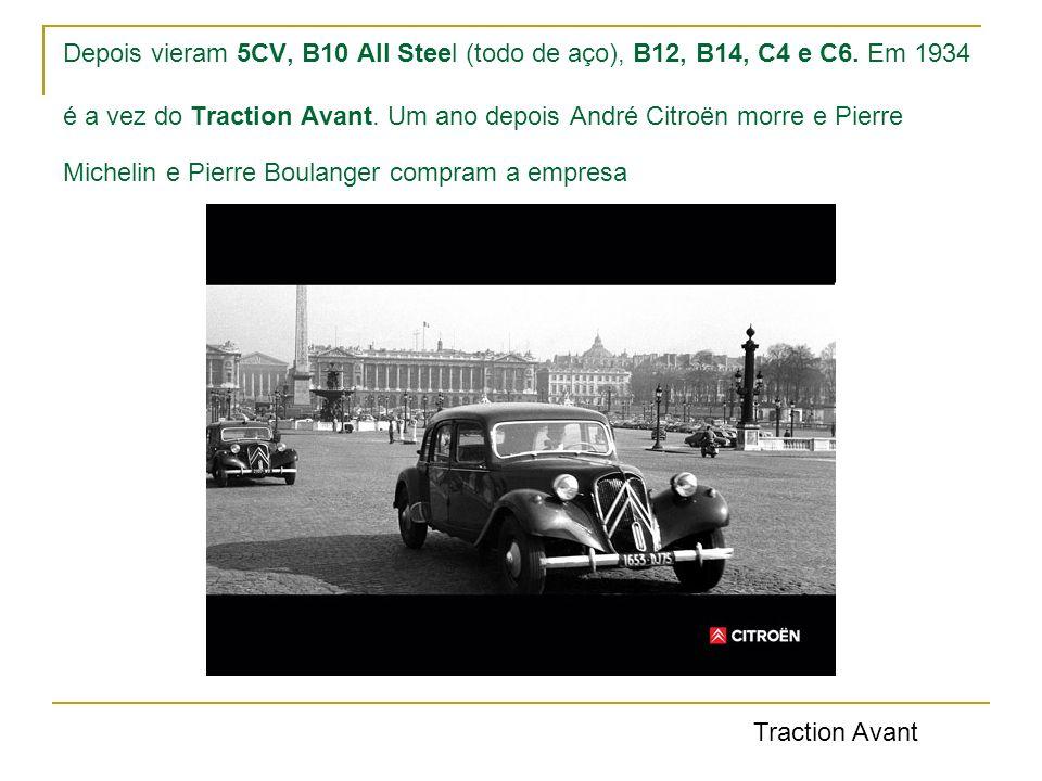 Depois vieram 5CV, B10 All Steel (todo de aço), B12, B14, C4 e C6. Em 1934 é a vez do Traction Avant. Um ano depois André Citroën morre e Pierre Miche