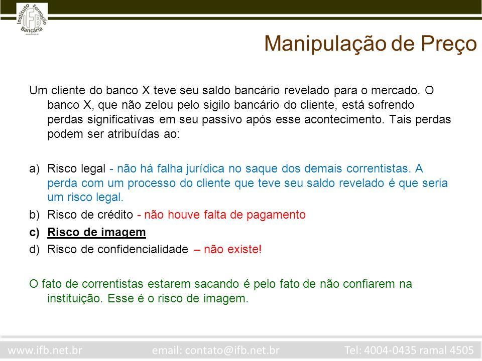 Manipulação de Preço Um cliente do banco X teve seu saldo bancário revelado para o mercado. O banco X, que não zelou pelo sigilo bancário do cliente,