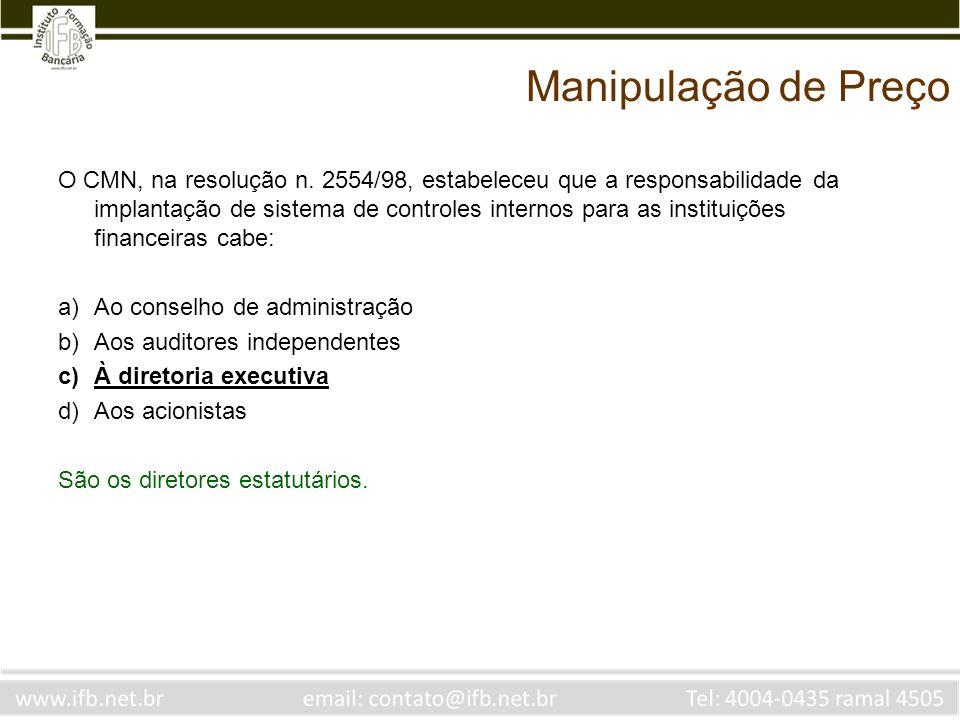 Manipulação de Preço O CMN, na resolução n. 2554/98, estabeleceu que a responsabilidade da implantação de sistema de controles internos para as instit