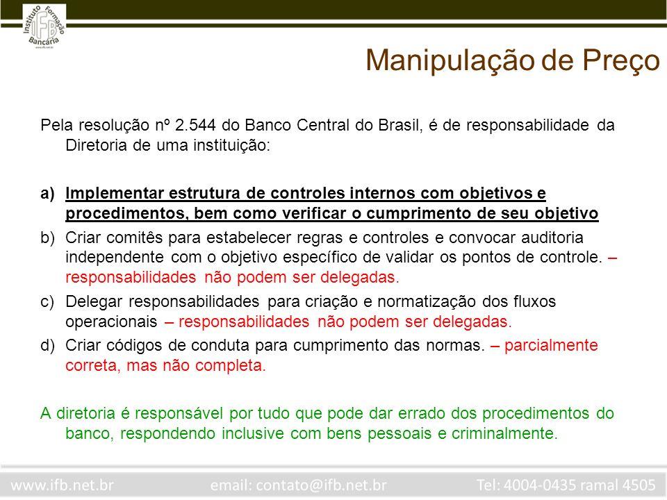 Manipulação de Preço Pela resolução nº 2.544 do Banco Central do Brasil, é de responsabilidade da Diretoria de uma instituição: a)Implementar estrutur