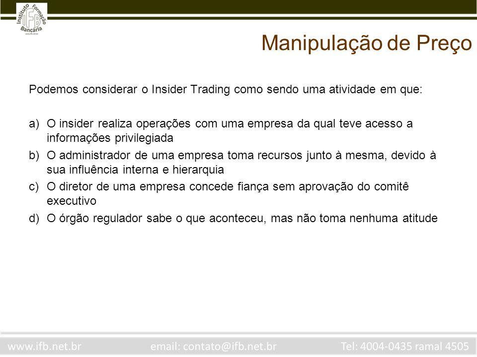 Manipulação de Preço Podemos considerar o Insider Trading como sendo uma atividade em que: a)O insider realiza operações com uma empresa da qual teve