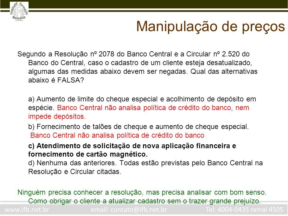 Manipulação de preços Segundo a Resolução nº 2078 do Banco Central e a Circular nº 2.520 do Banco do Central, caso o cadastro de um cliente esteja des