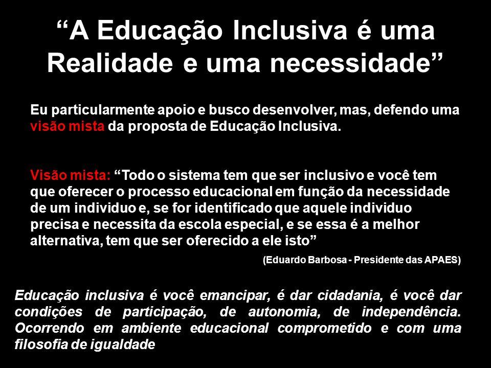 A Educação Inclusiva é uma Realidade e uma necessidade Eu particularmente apoio e busco desenvolver, mas, defendo uma visão mista da proposta de Educa