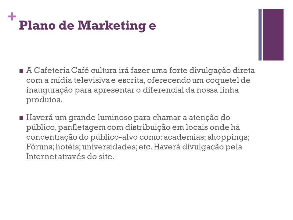 + Plano de Marketing e C o m e r c i a l i z a ç ã o A Cafeteria Café cultura irá fazer uma forte divulgação direta com a mídia televisiva e escrita,