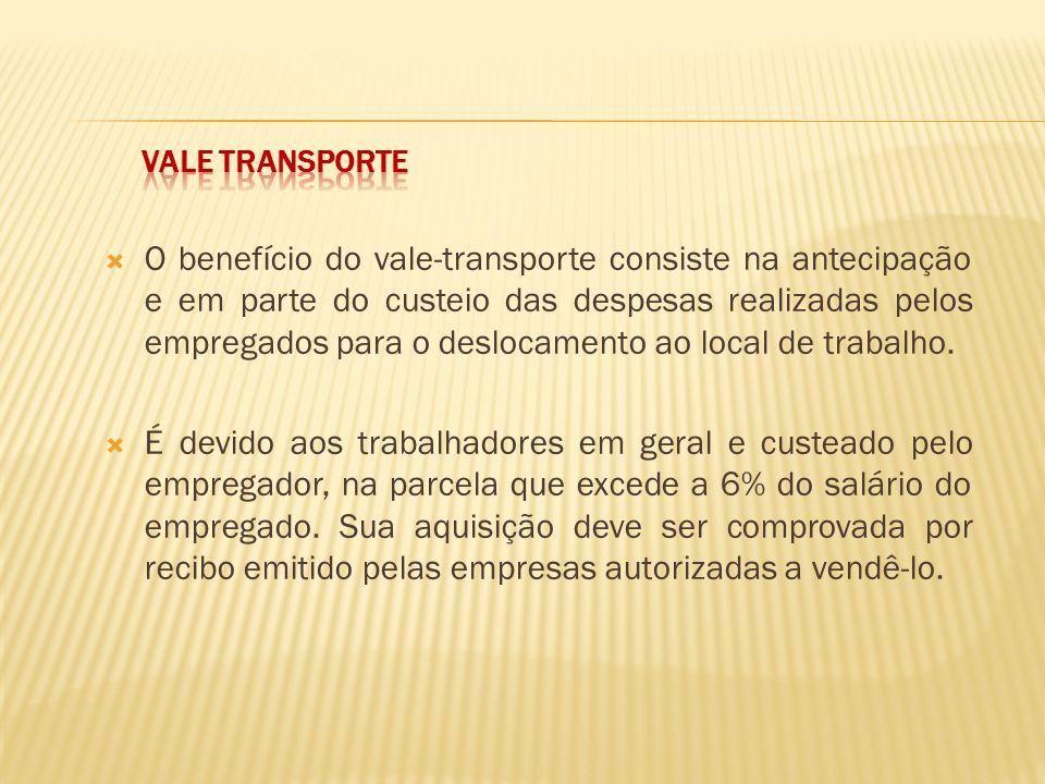 O benefício do vale-transporte consiste na antecipação e em parte do custeio das despesas realizadas pelos empregados para o deslocamento ao local de