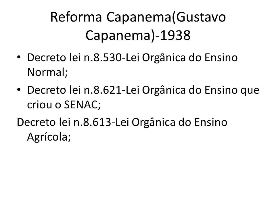 Reforma Capanema(Gustavo Capanema)-1938 Decreto lei n.8.530-Lei Orgânica do Ensino Normal; Decreto lei n.8.621-Lei Orgânica do Ensino que criou o SENA