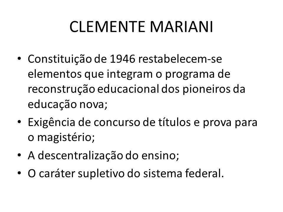 CLEMENTE MARIANI Constituição de 1946 restabelecem-se elementos que integram o programa de reconstrução educacional dos pioneiros da educação nova; Ex