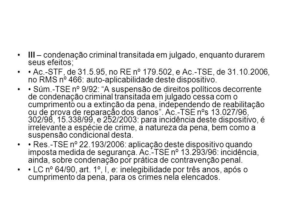 III – condenação criminal transitada em julgado, enquanto durarem seus efeitos; Ac.-STF, de 31.5.95, no RE nº 179.502, e Ac.-TSE, de 31.10.2006, no RMS nº 466: auto-aplicabilidade deste dispositivo.