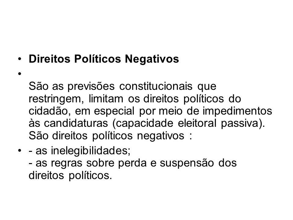Direitos Políticos Negativos São as previsões constitucionais que restringem, limitam os direitos políticos do cidadão, em especial por meio de impedimentos às candidaturas (capacidade eleitoral passiva).