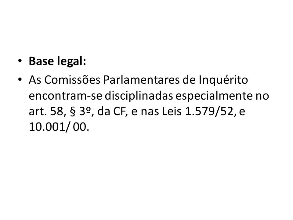 Base legal: As Comissões Parlamentares de Inquérito encontram-se disciplinadas especialmente no art.