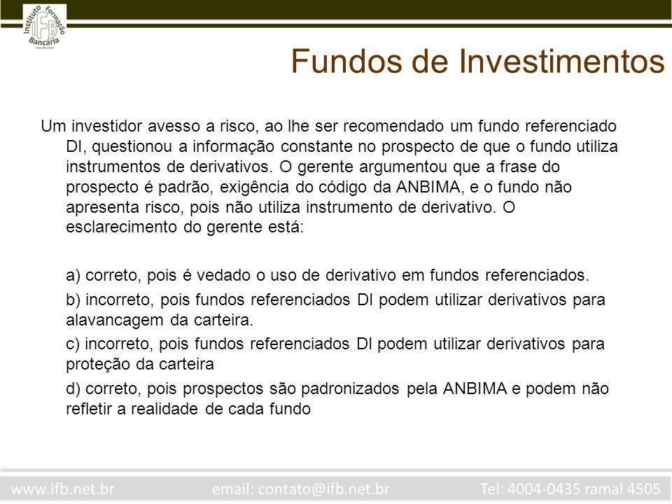Fundos de Investimentos Um investidor avesso a risco, ao lhe ser recomendado um fundo referenciado DI, questionou a informação constante no prospecto