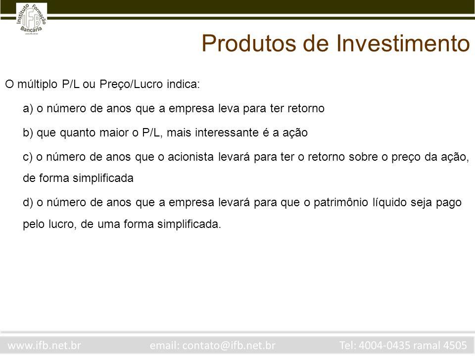 O múltiplo P/L ou Preço/Lucro indica: a) o número de anos que a empresa leva para ter retorno b) que quanto maior o P/L, mais interessante é a ação c)