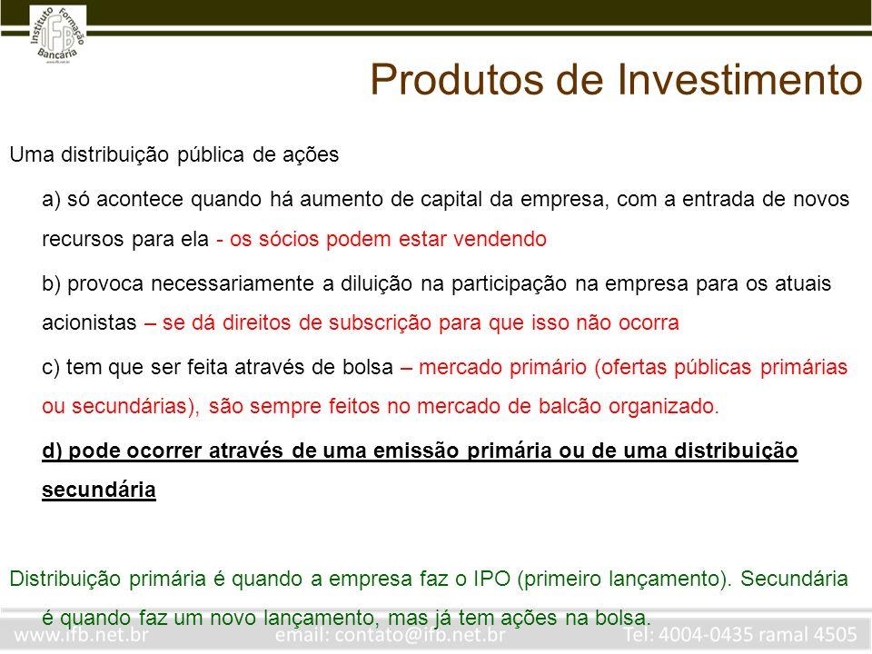 Uma distribuição pública de ações a) só acontece quando há aumento de capital da empresa, com a entrada de novos recursos para ela - os sócios podem e