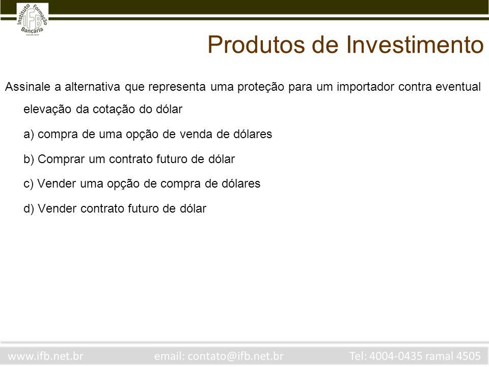 Assinale a alternativa que representa uma proteção para um importador contra eventual elevação da cotação do dólar a) compra de uma opção de venda de