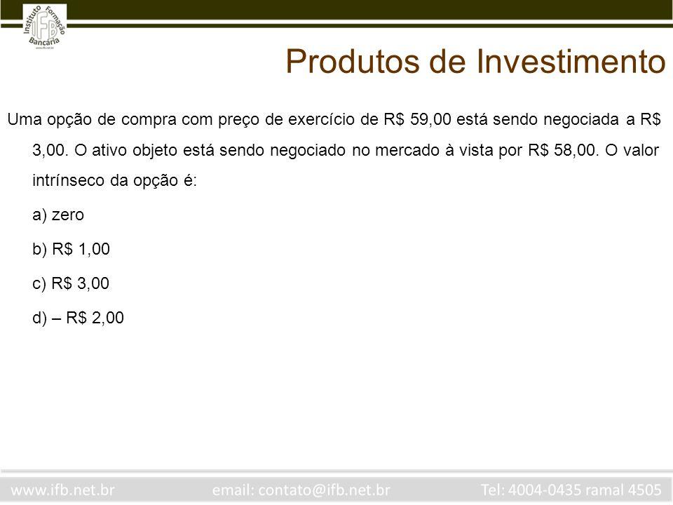 Uma opção de compra com preço de exercício de R$ 59,00 está sendo negociada a R$ 3,00. O ativo objeto está sendo negociado no mercado à vista por R$ 5