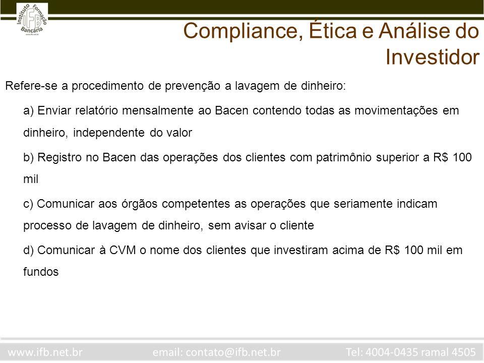 Refere-se a procedimento de prevenção a lavagem de dinheiro: a) Enviar relatório mensalmente ao Bacen contendo todas as movimentações em dinheiro, ind