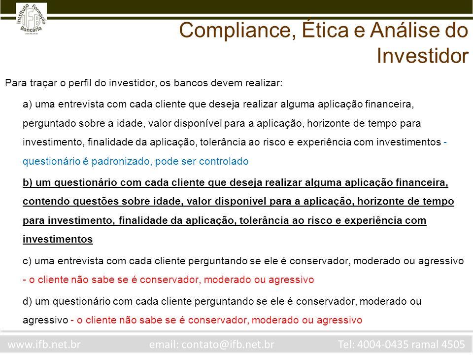 Para traçar o perfil do investidor, os bancos devem realizar: a) uma entrevista com cada cliente que deseja realizar alguma aplicação financeira, perg