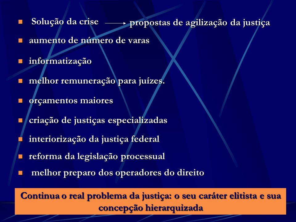 aumento de número de varas aumento de número de varas Continua o real problema da justiça: o seu caráter elitista e sua concepção hierarquizada Soluçã