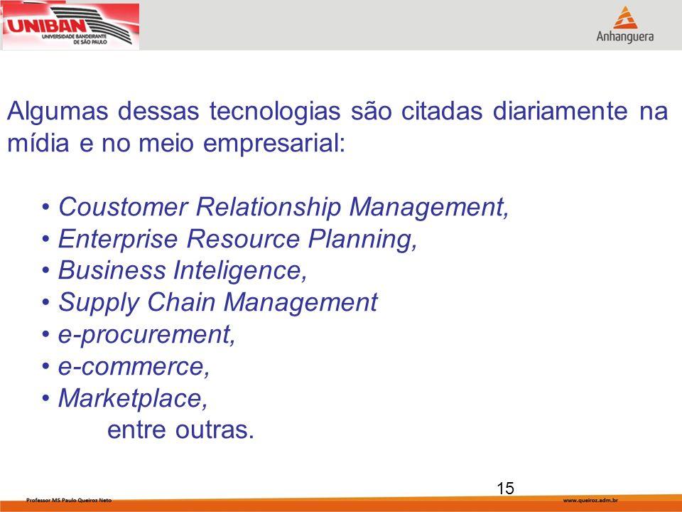 15 Algumas dessas tecnologias são citadas diariamente na mídia e no meio empresarial: Coustomer Relationship Management, Enterprise Resource Planning,
