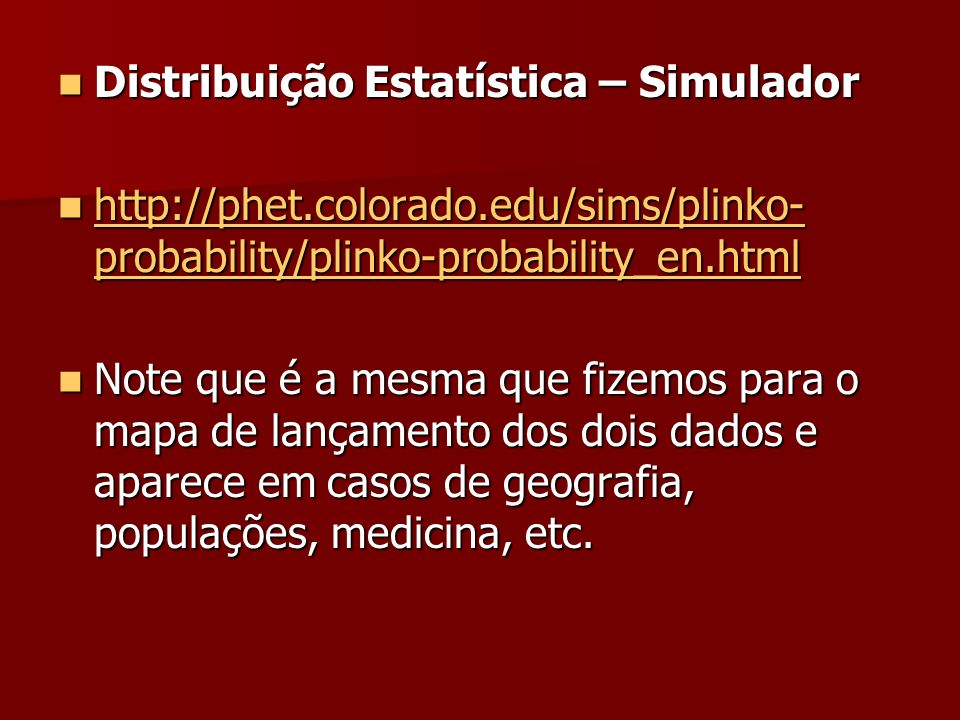 Distribuição Estatística – Simulador Distribuição Estatística – Simulador http://phet.colorado.edu/sims/plinko- probability/plinko-probability_en.html