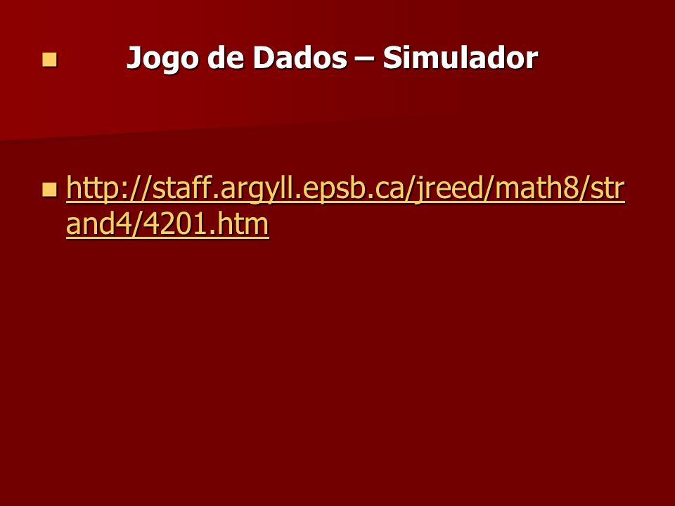 Jogo de Dados – Simulador Jogo de Dados – Simulador http://staff.argyll.epsb.ca/jreed/math8/str and4/4201.htm http://staff.argyll.epsb.ca/jreed/math8/