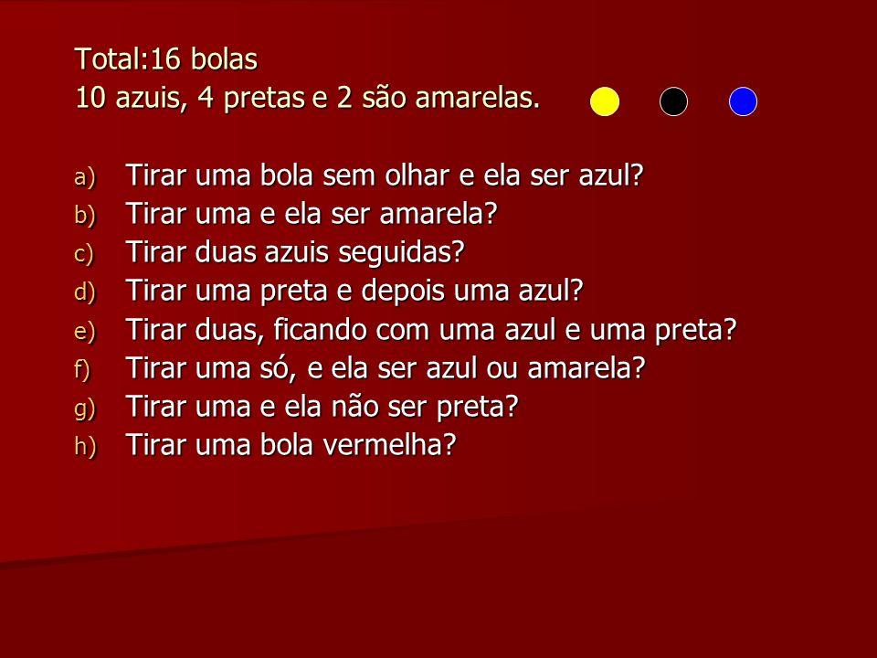 Total:16 bolas 10 azuis, 4 pretas e 2 são amarelas. a) Tirar uma bola sem olhar e ela ser azul? b) Tirar uma e ela ser amarela? c) Tirar duas azuis se