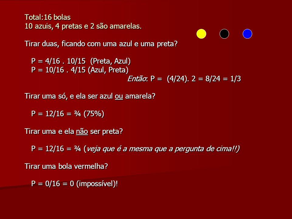 Total:16 bolas 10 azuis, 4 pretas e 2 são amarelas. Tirar duas, ficando com uma azul e uma preta? P = 4/16. 10/15 (Preta, Azul) P = 4/16. 10/15 (Preta