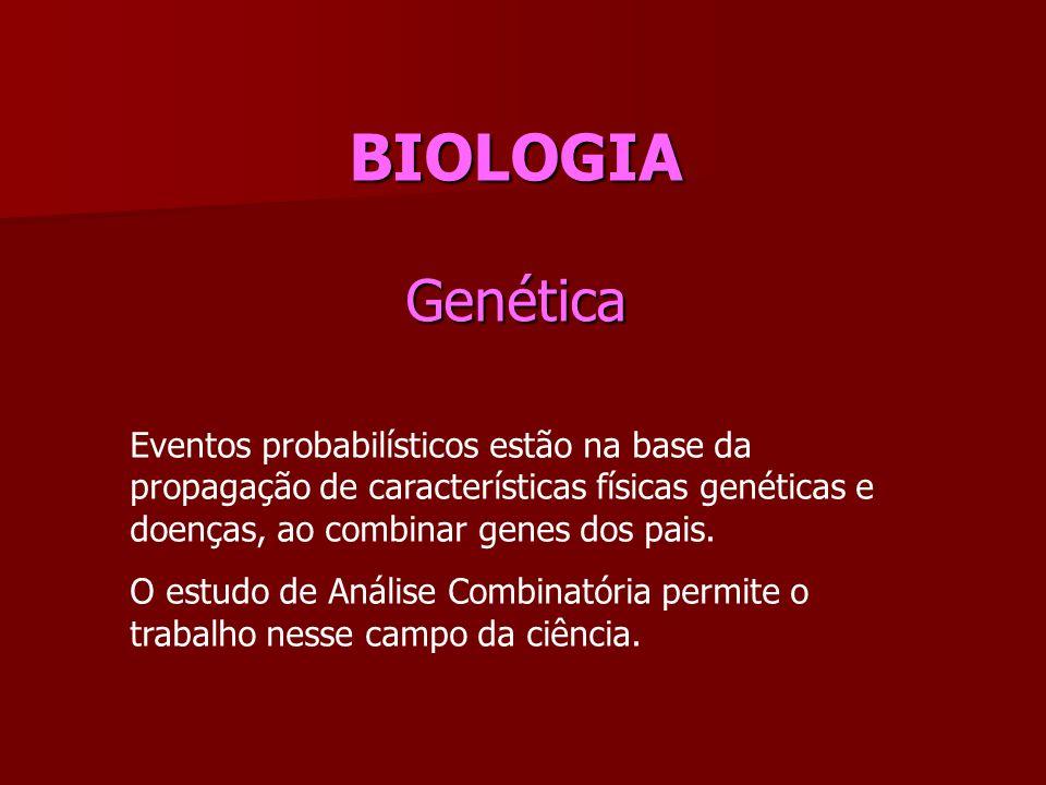 BIOLOGIA Genética Eventos probabilísticos estão na base da propagação de características físicas genéticas e doenças, ao combinar genes dos pais. O es