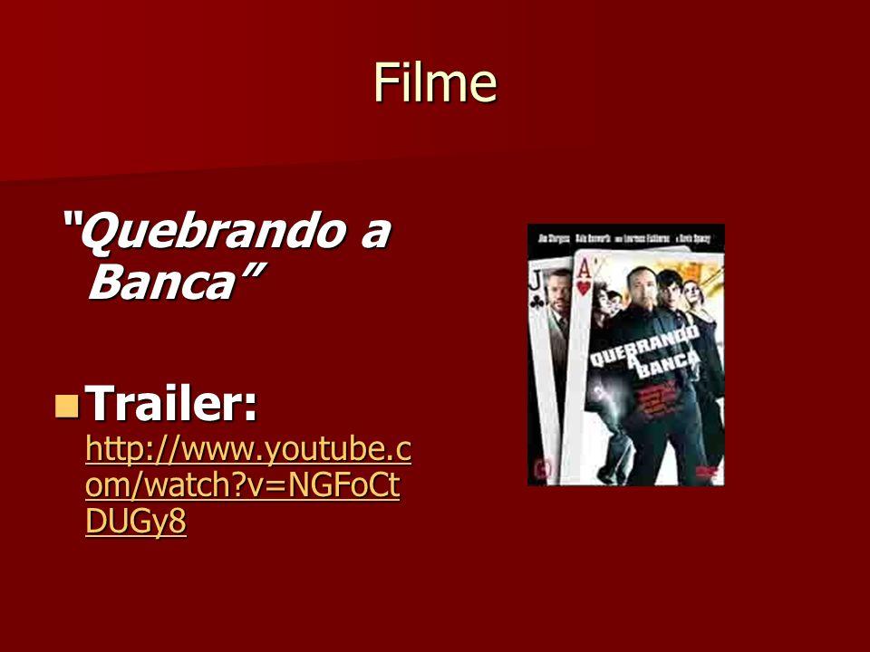 Filme Quebrando a Banca Trailer: http://www.youtube.c om/watch?v=NGFoCt DUGy8 Trailer: http://www.youtube.c om/watch?v=NGFoCt DUGy8 http://www.youtube