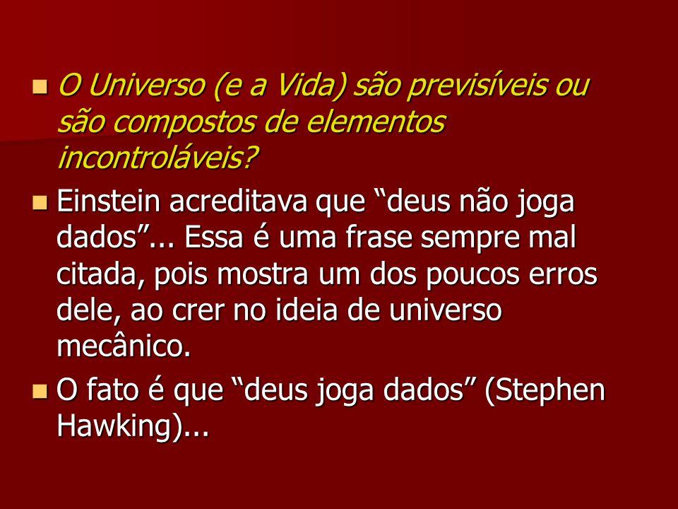 O Universo (e a Vida) são previsíveis ou são compostos de elementos incontroláveis? O Universo (e a Vida) são previsíveis ou são compostos de elemento
