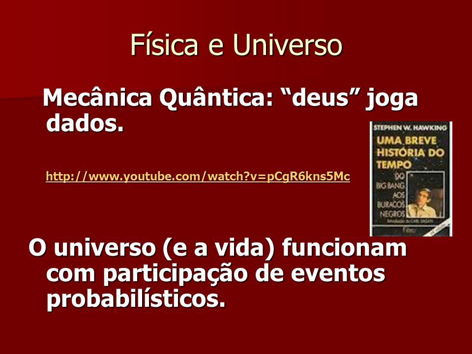 Física e Universo Mecânica Quântica: deus joga dados. Mecânica Quântica: deus joga dados. http://www.youtube.com/watch?v=pCgR6kns5Mc http://www.youtub