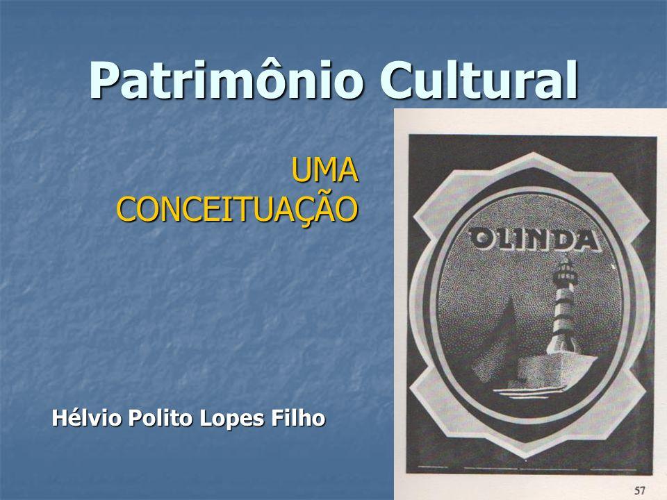 Patrimônio Cultural UMA CONCEITUAÇÃO Hélvio Polito Lopes Filho